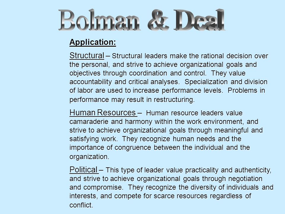 Application: Structural – Structural leaders make the rational decision over the personal, and strive to achieve organizational goals and objectives through coordination and control.