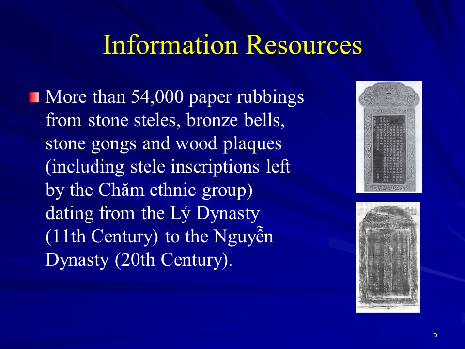 5 Information Resources More than 54,000 paper rubbings from stone steles, bronze bells, stone gongs and wood plaques (including stele inscriptions le