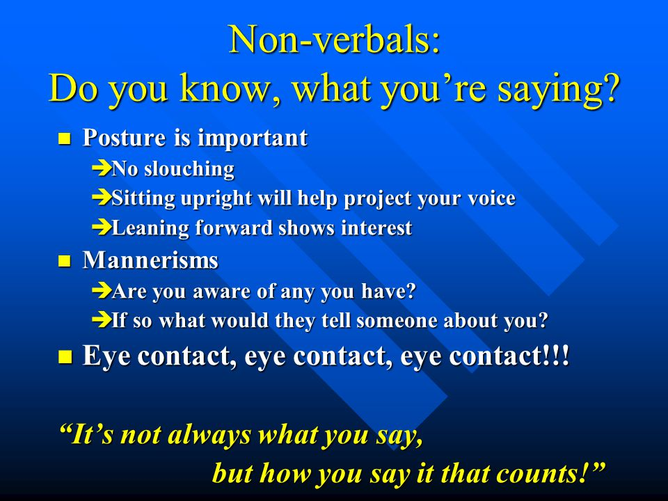 Non-verbals: Do you know, what you're saying.
