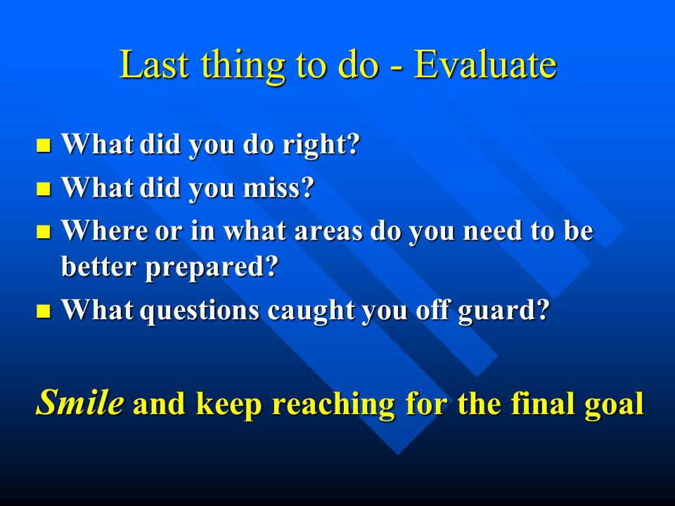 Last thing to do - Evaluate What did you do right.