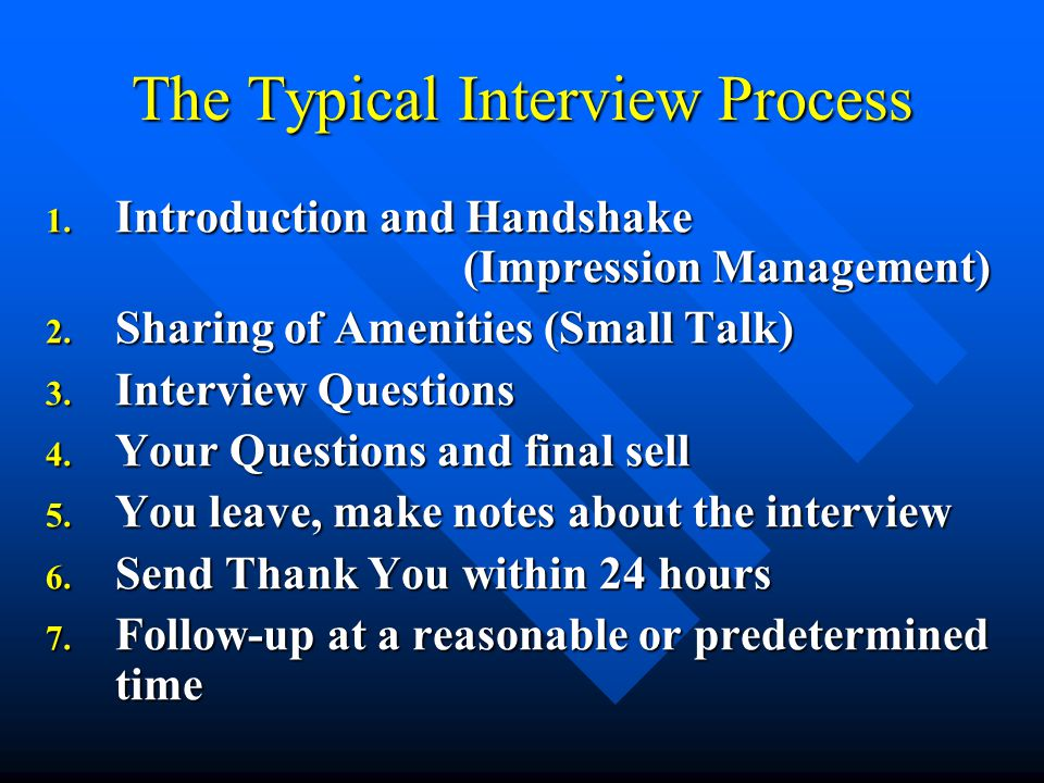 The Typical Interview Process 1. Introduction and Handshake (Impression Management) 2.