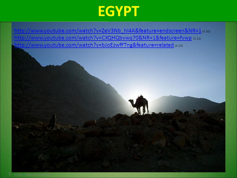 EGYPT 1 Photo – National Geographic http://www.youtube.com/watch?v=ZeV3Nb_hI4A&feature=endscreen&NR=1http://www.youtube.com/watch?v=ZeV3Nb_hI4A&featur