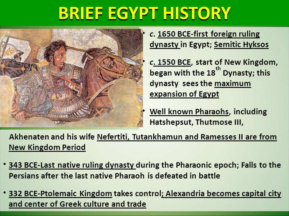 BRIEF EGYPT HISTORY c. 1650 BCE-first foreign ruling dynasty in Egypt; Semitic Hyksos c. 1550 BCE, start of New Kingdom, began with the 18 th Dynasty;
