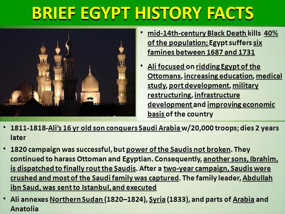 BRIEF EGYPT HISTORY FACTS mid-14th-century Black Death kills 40% of the population; Egypt suffers six famines between 1687 and 1731 Ali focused on rid