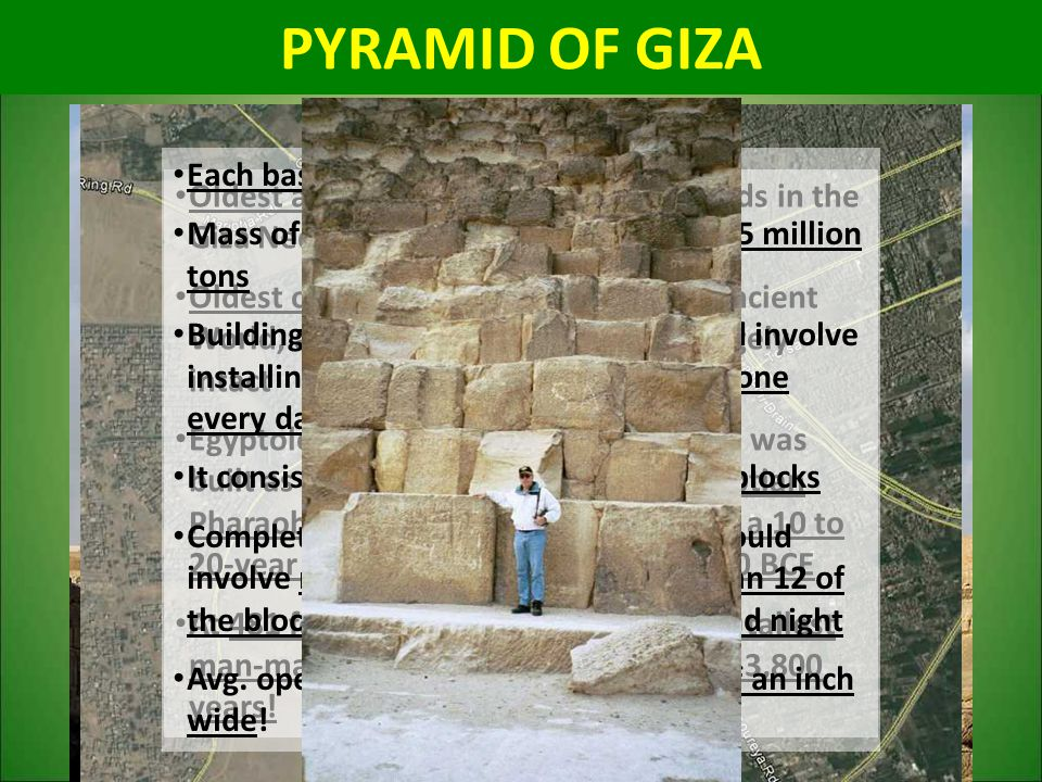 PYRAMID OF GIZA Oldest and largest of the three pyramids in the Giza Necropolis Oldest of the Seven Wonders of the Ancient World, and the only one to
