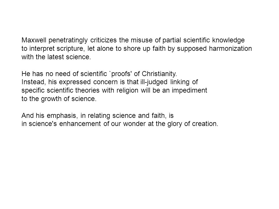 Maxwell penetratingly criticizes the misuse of partial scientific knowledge to interpret scripture, let alone to shore up faith by supposed harmonization with the latest science.