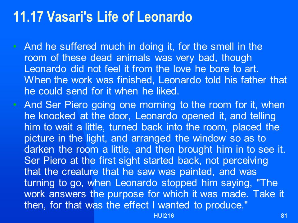 HUI21681 11.17 Vasari s Life of Leonardo And he suffered much in doing it, for the smell in the room of these dead animals was very bad, though Leonardo did not feel it from the love he bore to art.