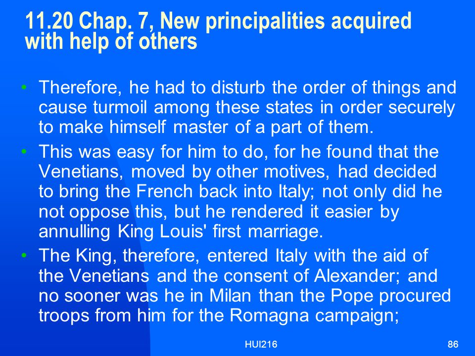 HUI21686 11.20 Chap. 7, New principalities acquired with help of others Therefore, he had to disturb the order of things and cause turmoil among these