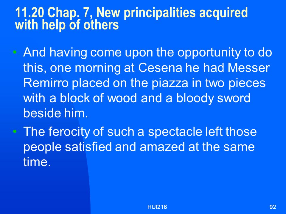 HUI21692 11.20 Chap. 7, New principalities acquired with help of others And having come upon the opportunity to do this, one morning at Cesena he had