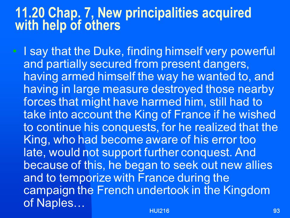 HUI21693 11.20 Chap. 7, New principalities acquired with help of others I say that the Duke, finding himself very powerful and partially secured from
