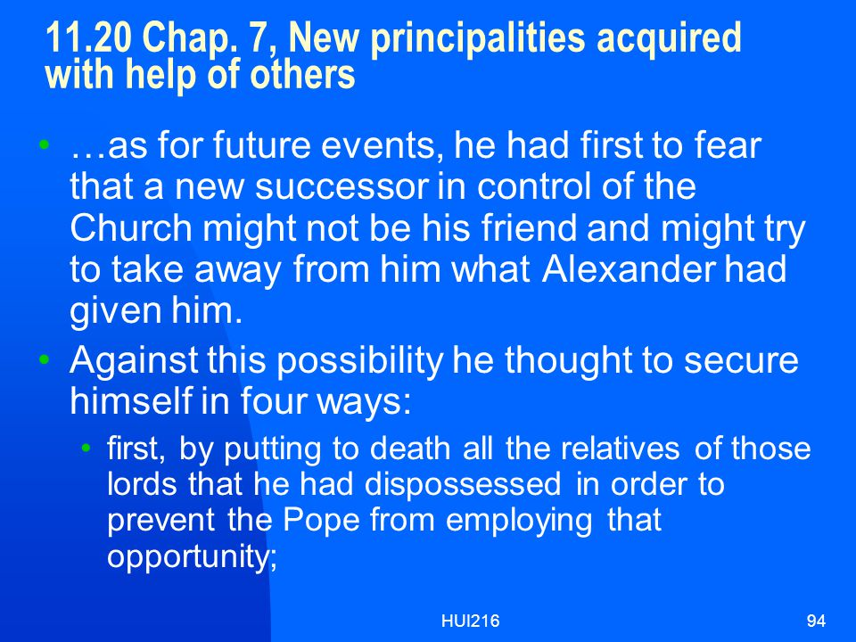HUI21694 11.20 Chap. 7, New principalities acquired with help of others …as for future events, he had first to fear that a new successor in control of