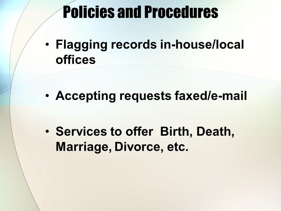 Policies and Procedures Flagging records in-house/local offices Accepting requests faxed/e-mail Services to offer Birth, Death, Marriage, Divorce, etc.