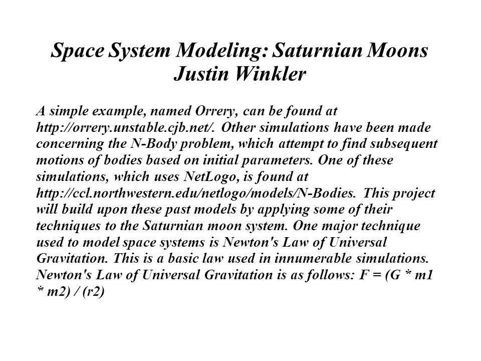 Space System Modeling: Saturnian Moons Justin Winkler A simple example, named Orrery, can be found at http://orrery.unstable.cjb.net/.