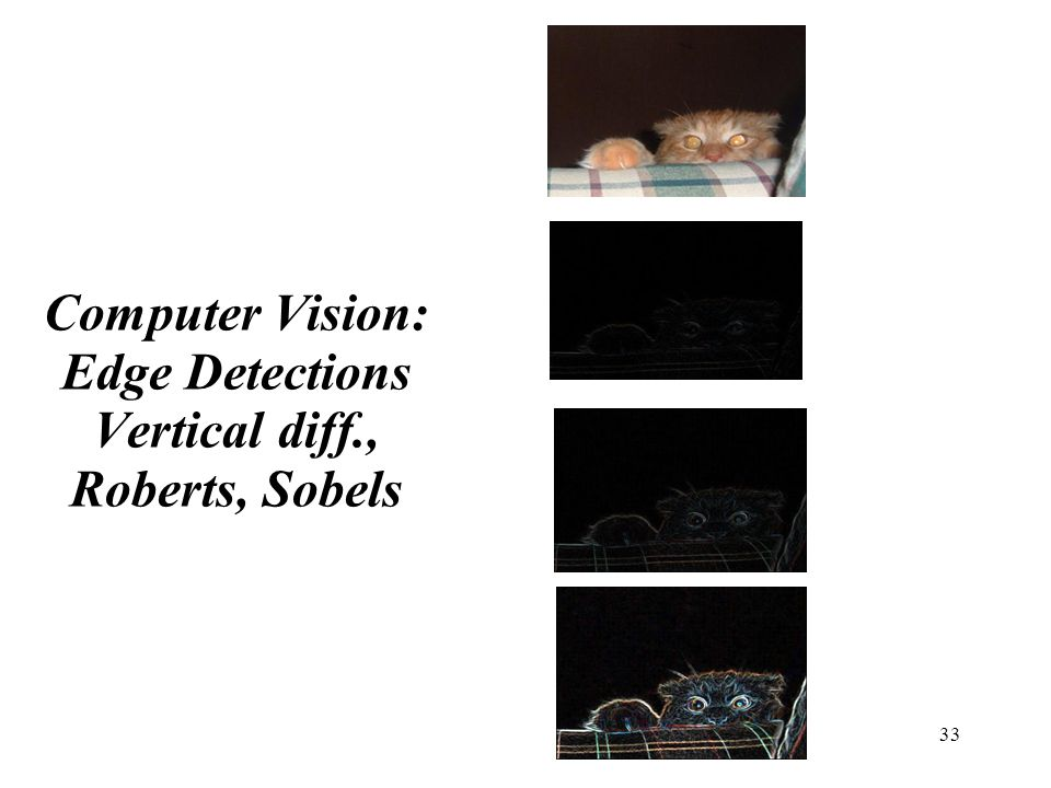33 Computer Vision: Edge Detections Vertical diff., Roberts, Sobels