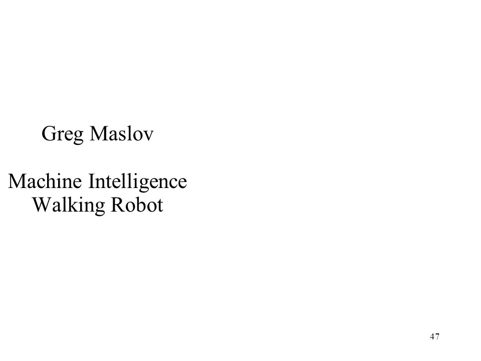 47 Greg Maslov Machine Intelligence Walking Robot