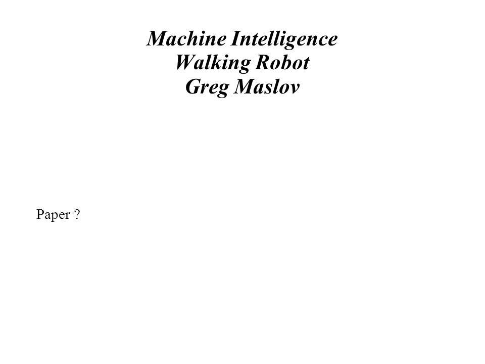 Machine Intelligence Walking Robot Greg Maslov Paper ?