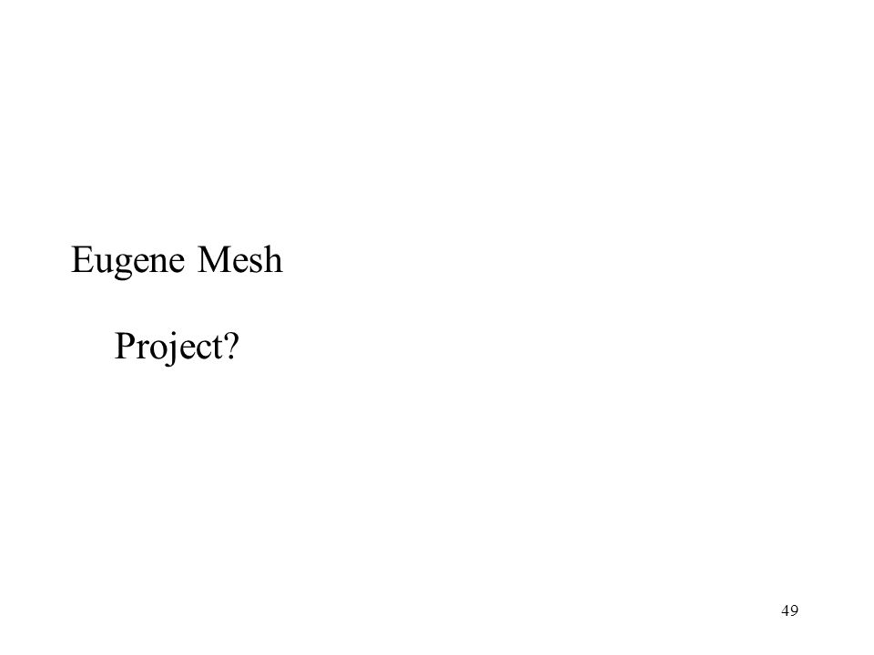49 Eugene Mesh Project?