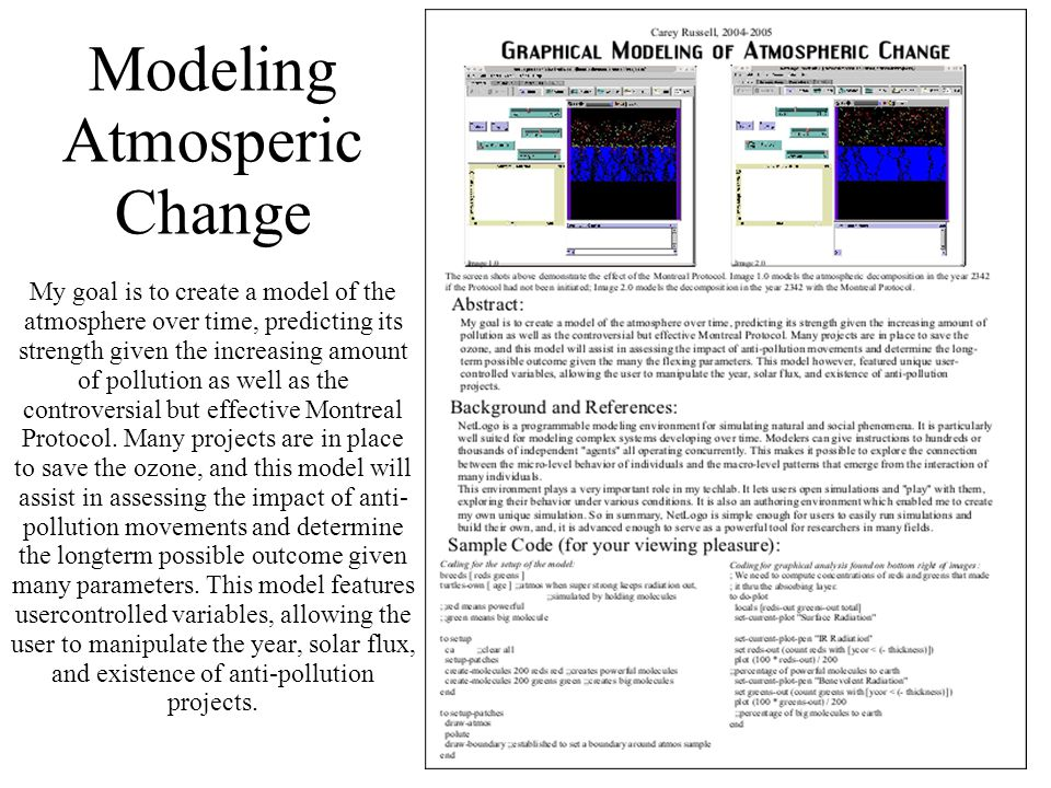 79 Modeling Atmosperic Change My goal is to create a model of the atmosphere over time, predicting its strength given the increasing amount of pollution as well as the controversial but effective Montreal Protocol.