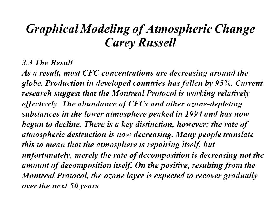 Graphical Modeling of Atmospheric Change Carey Russell 3.3 The Result As a result, most CFC concentrations are decreasing around the globe.