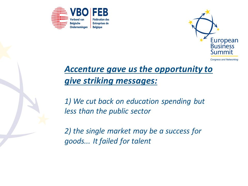Accenture gave us the opportunity to give striking messages: 1) We cut back on education spending but less than the public sector 2) the single market may be a success for goods...
