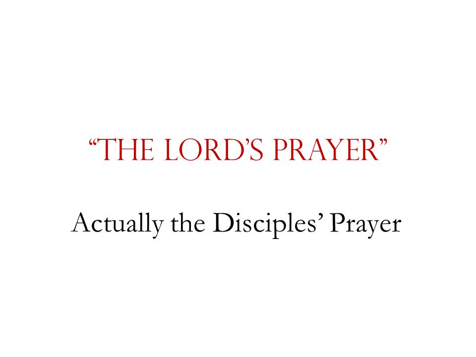 """""""The Lord's Prayer"""" Actually the Disciples' Prayer"""