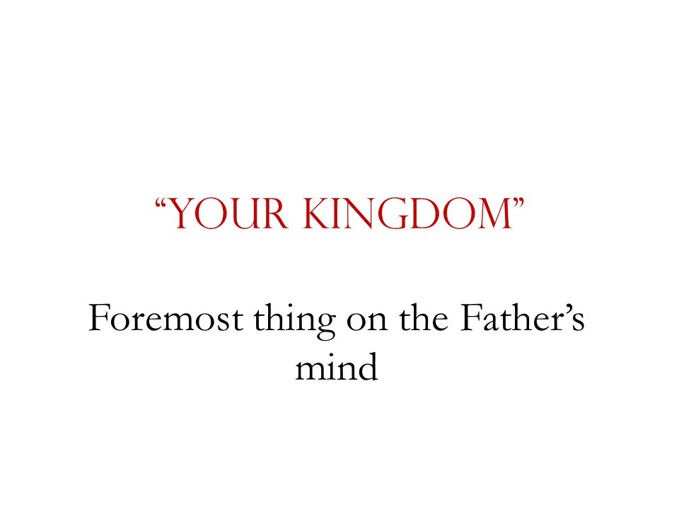 """""""Your Kingdom"""" Foremost thing on the Father's mind"""