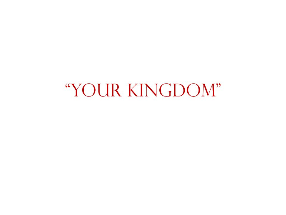 """""""Your Kingdom"""" This is where we pray for the Church, the Saints, and the Coming of the Lord"""