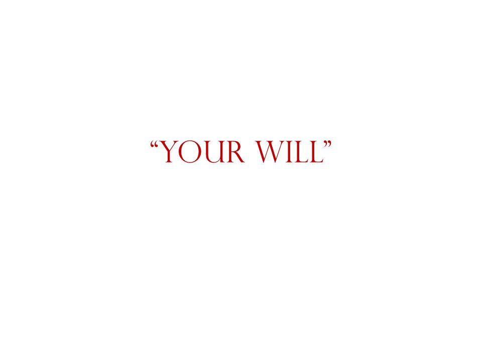 """""""Your Will"""" The foremost thing on the Son's mind…"""