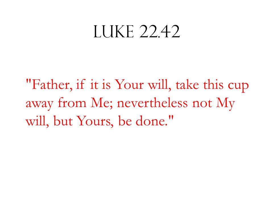 Luke 22.42