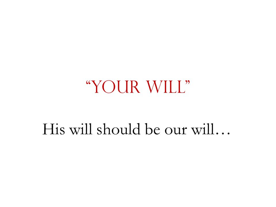 """""""Your Will"""" His will should be our will…"""
