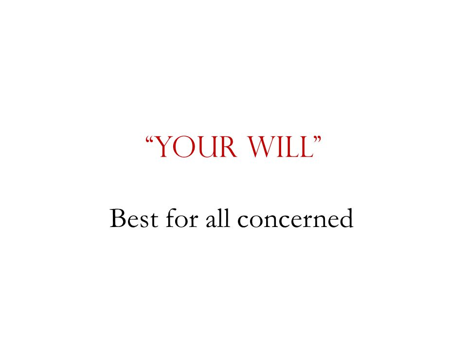"""""""Your Will"""" Best for all concerned"""