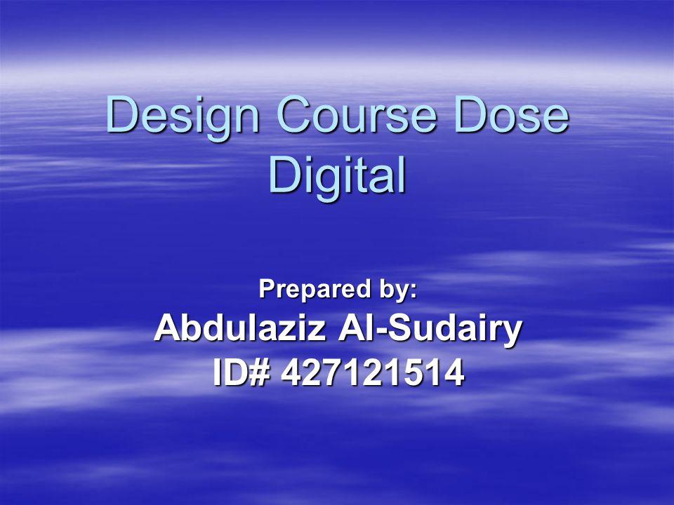 Design Course Dose Digital Prepared by: Abdulaziz Al-Sudairy ID# 427121514