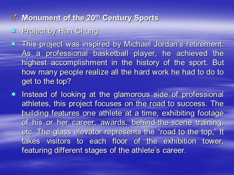  Monument of the 20 th Century Sports  Project by Han Chung  This project was inspired by Michael Jordan's retirement.