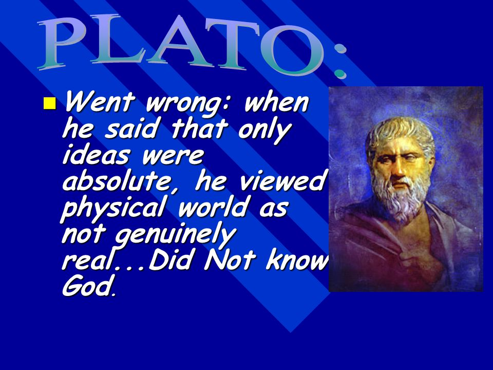 PLATO: Greek philosopher PLATO: Greek philosopher Philosophy of idealism which held that there are 2 coexisting worlds: an ideal eternal real world an