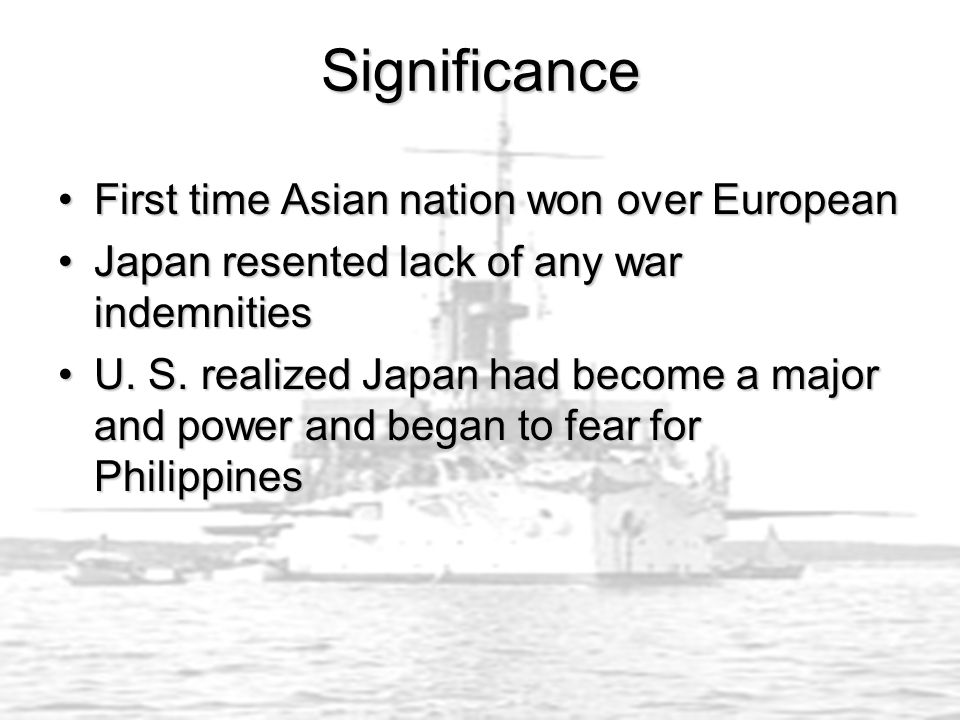 Significance First time Asian nation won over EuropeanFirst time Asian nation won over European Japan resented lack of any war indemnitiesJapan resented lack of any war indemnities U.