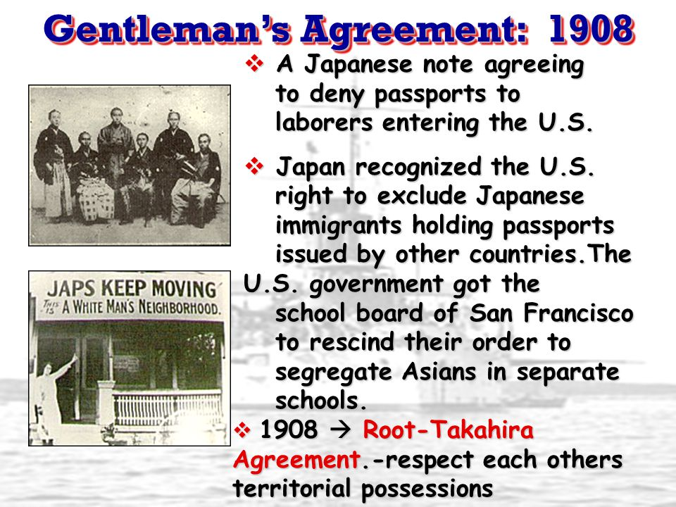 Gentleman's Agreement: 1908  A Japanese note agreeing to deny passports to laborers entering the U.S.