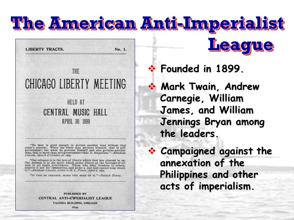 The American Anti-Imperialist League Founded in 1899.