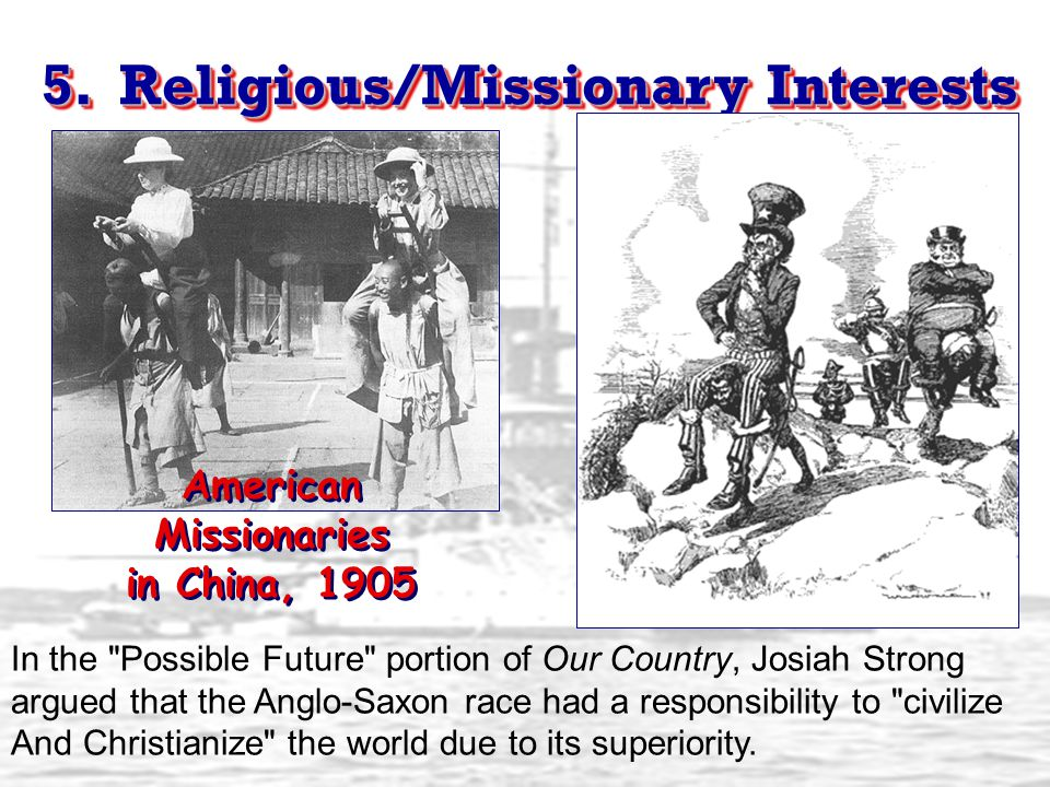 5. Religious/Missionary Interests American Missionaries in China, 1905 In the