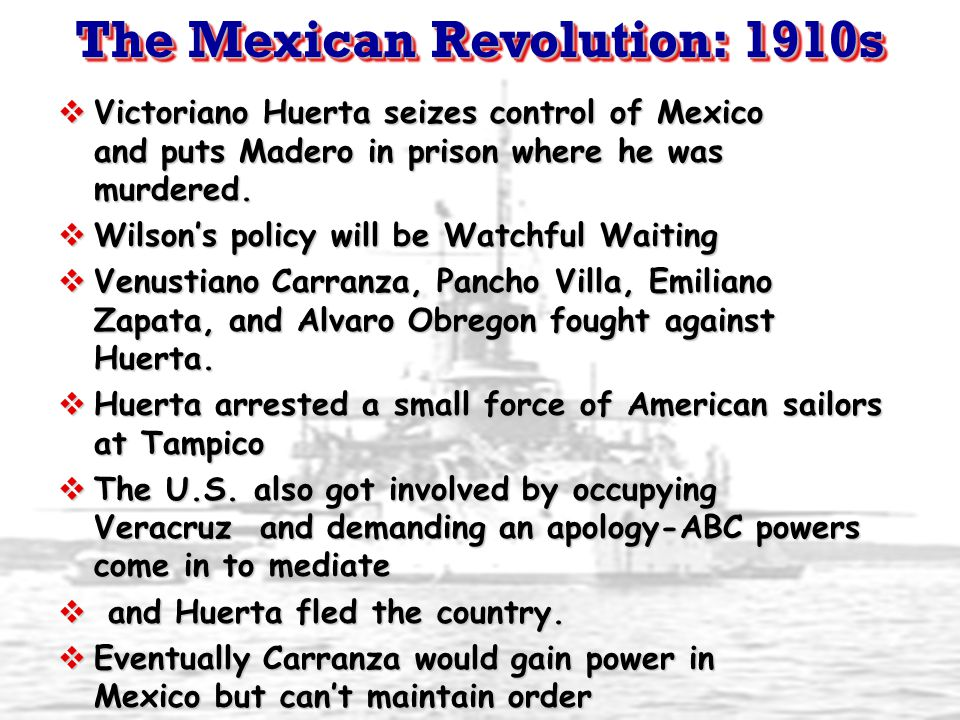 The Mexican Revolution: 1910s  Victoriano Huerta seizes control of Mexico and puts Madero in prison where he was murdered.