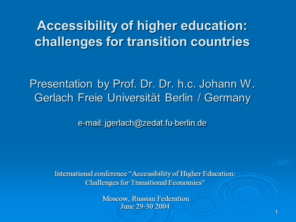 1 Accessibility of higher education: challenges for transition countries Presentation by Prof. Dr. Dr. h.c. Johann W. Gerlach Freie Universität Berlin