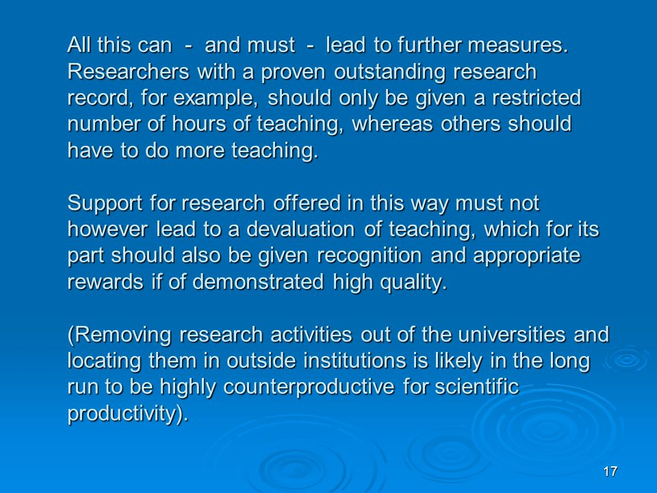 17 All this can - and must - lead to further measures. Researchers with a proven outstanding research record, for example, should only be given a rest
