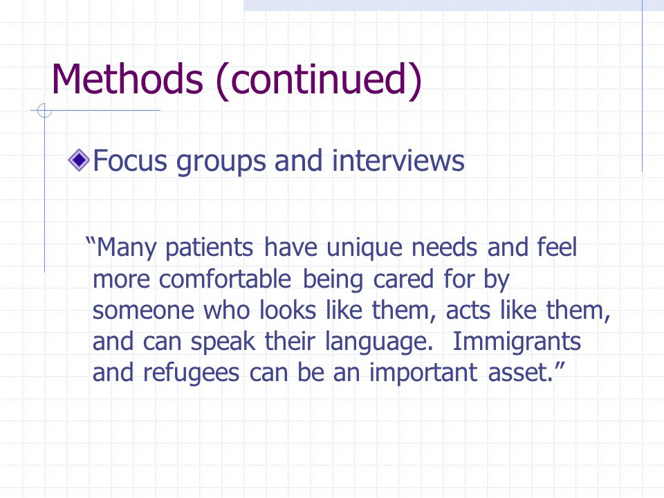 "Methods (continued) Focus groups and interviews ""Many patients have unique needs and feel more comfortable being cared for by someone who looks like t"