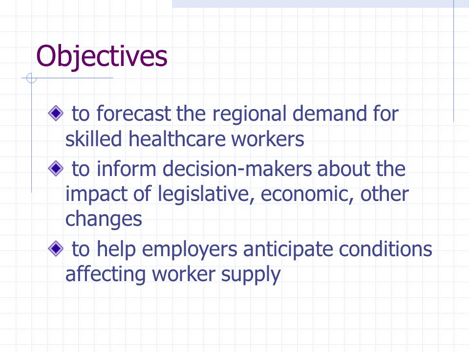 Objectives to forecast the regional demand for skilled healthcare workers to inform decision-makers about the impact of legislative, economic, other c