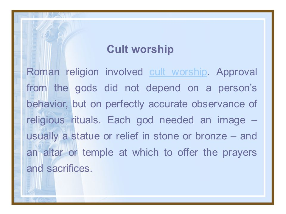 Cult worship Roman religion involved cult worship.