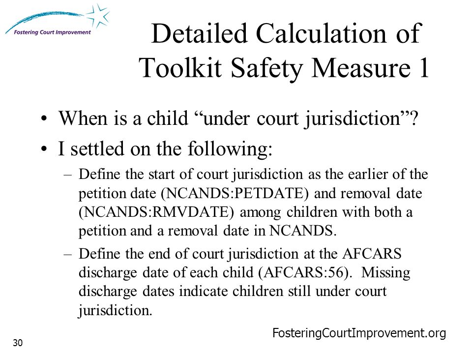 30 Detailed Calculation of Toolkit Safety Measure 1 FosteringCourtImprovement.org When is a child under court jurisdiction .