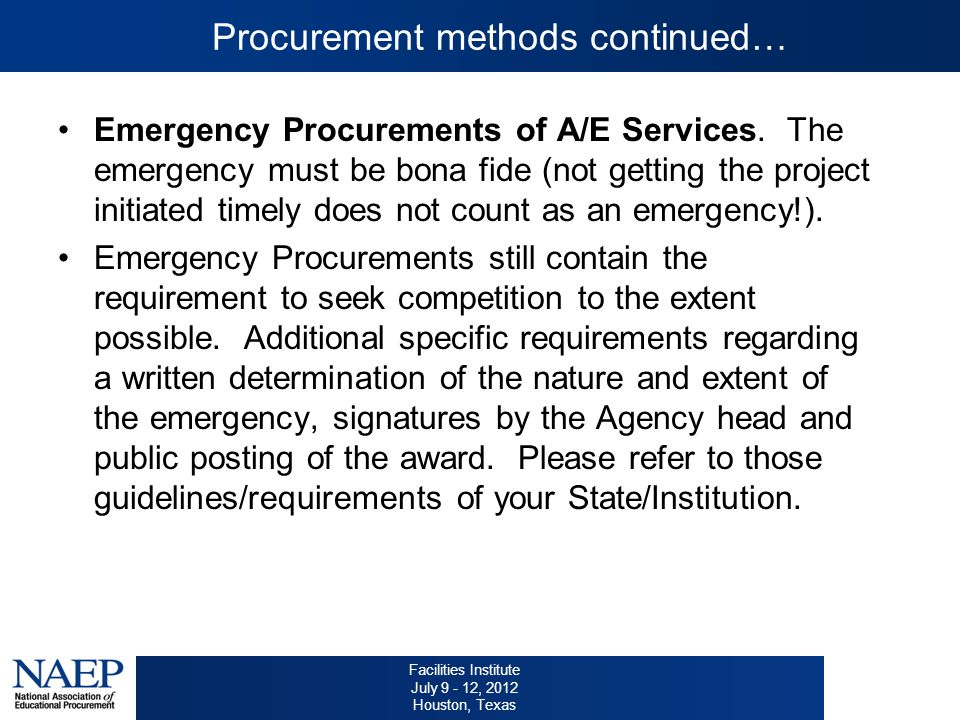 Facilities Institute July 9 - 12, 2012 Houston, Texas Procurement methods continued… Emergency Procurements of A/E Services.