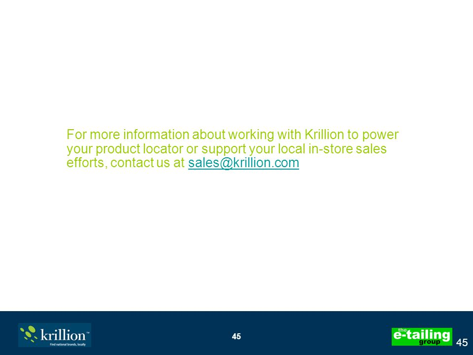 45 For more information about working with Krillion to power your product locator or support your local in-store sales efforts, contact us at sales@krillion.comsales@krillion.com