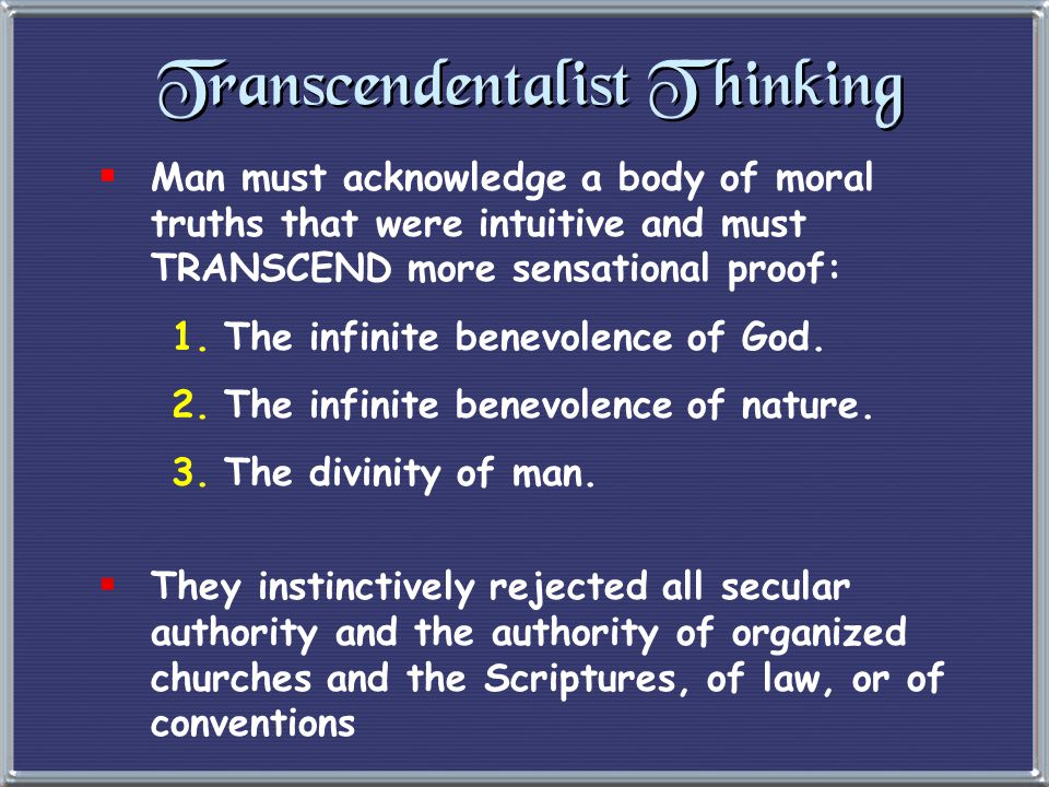 Transcendentalism (European Romanticism) Transcendentalism (European Romanticism) eLiberation from understanding and the cultivation of reasoning. e Transcend the limits of intellect and allow the emotions, the SOUL, to create an original relationship with the Universe.