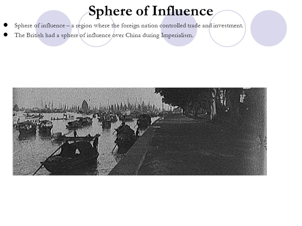 Sphere of Influence Sphere of influence – a region where the foreign nation controlled trade and investment. The British had a sphere of influence ove