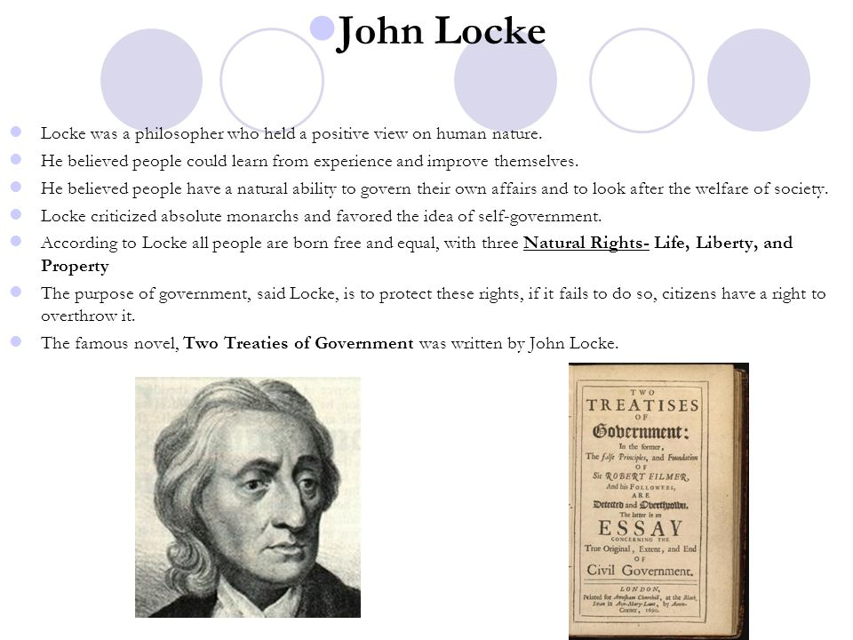 John Locke Locke was a philosopher who held a positive view on human nature. He believed people could learn from experience and improve themselves. He